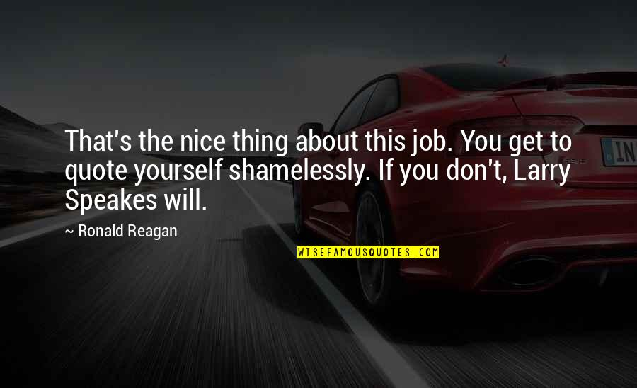 Be Nice To Yourself Quotes By Ronald Reagan: That's the nice thing about this job. You