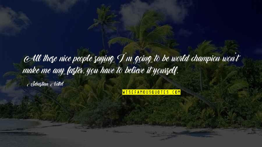 Be Nice To Yourself Quotes By Sebastian Vettel: All these nice people saying I'm going to