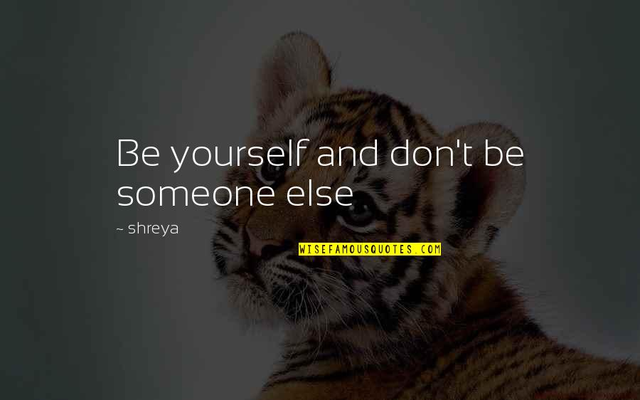 Be Nice To Yourself Quotes By Shreya: Be yourself and don't be someone else