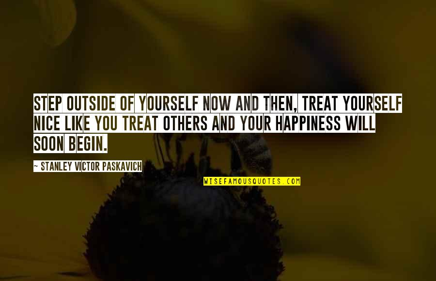 Be Nice To Yourself Quotes By Stanley Victor Paskavich: Step outside of yourself now and then, treat