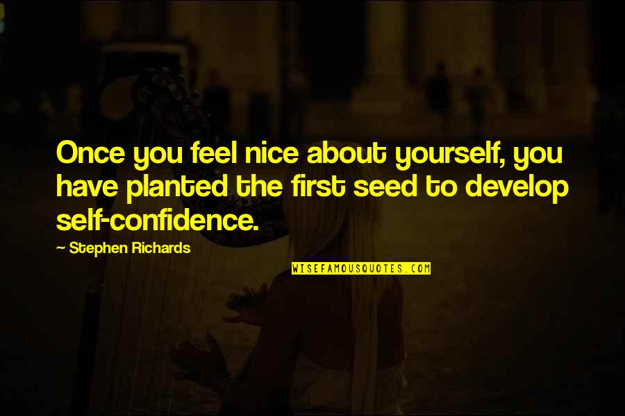 Be Nice To Yourself Quotes By Stephen Richards: Once you feel nice about yourself, you have