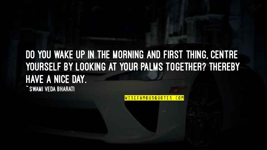 Be Nice To Yourself Quotes By Swami Veda Bharati: Do you wake up in the morning and