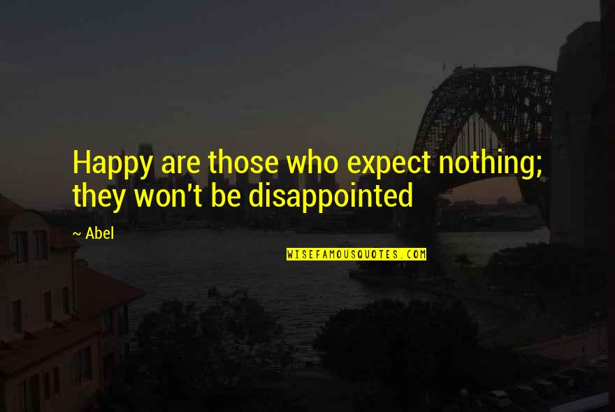 Be Nothing Quotes By Abel: Happy are those who expect nothing; they won't