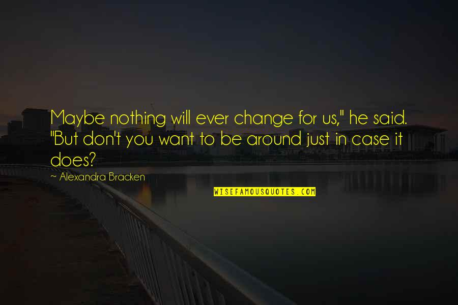 "Be Nothing Quotes By Alexandra Bracken: Maybe nothing will ever change for us,"" he"