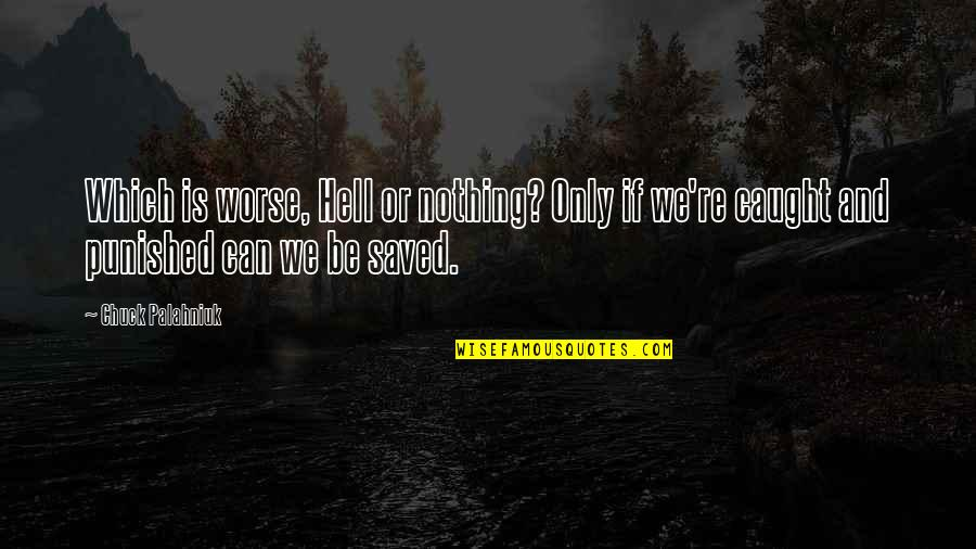 Be Nothing Quotes By Chuck Palahniuk: Which is worse, Hell or nothing? Only if