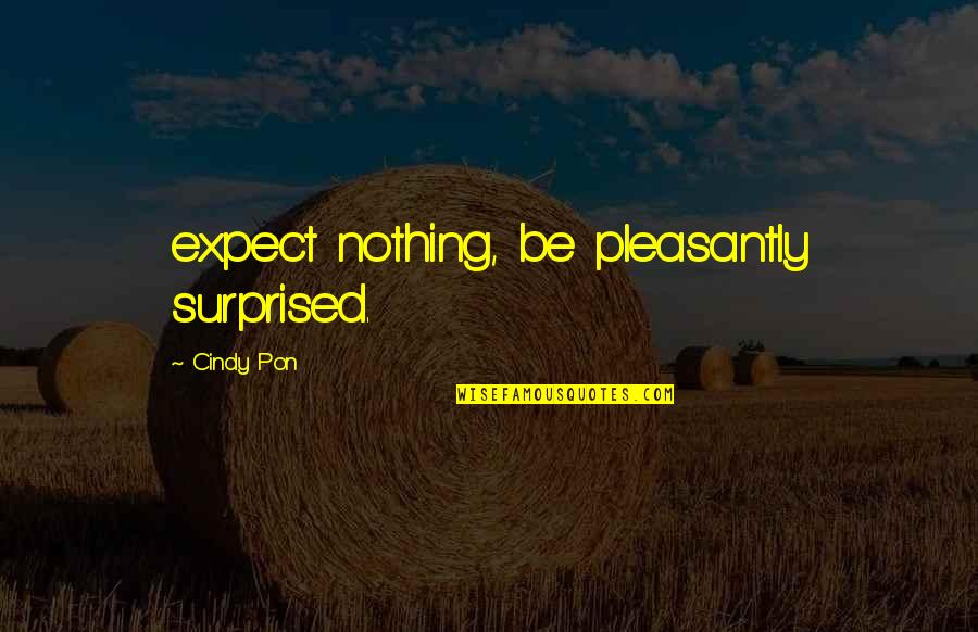 Be Nothing Quotes By Cindy Pon: expect nothing, be pleasantly surprised.