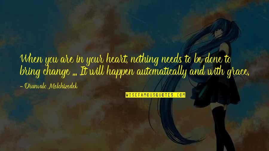 Be Nothing Quotes By Drunvalo Melchizedek: When you are in your heart, nothing needs