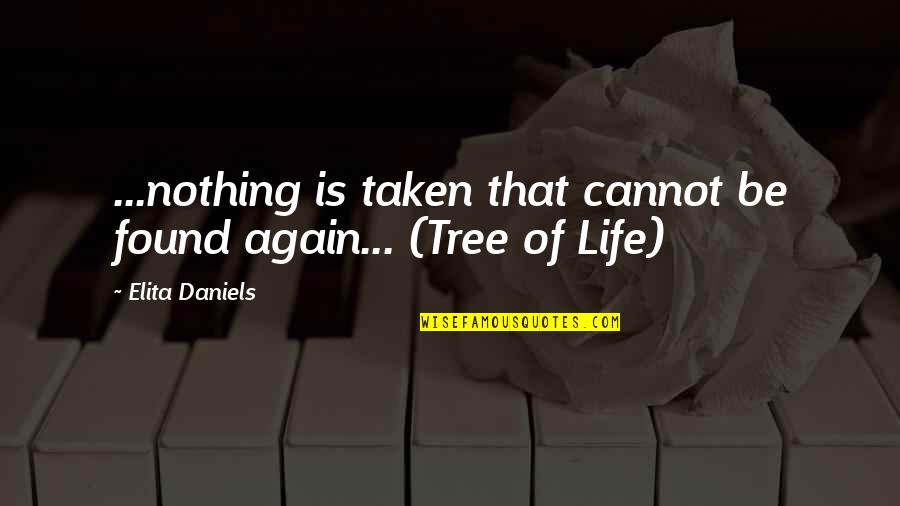 Be Nothing Quotes By Elita Daniels: ...nothing is taken that cannot be found again...