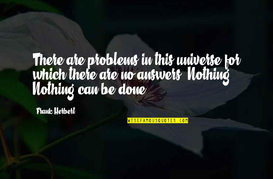 Be Nothing Quotes By Frank Herbert: There are problems in this universe for which