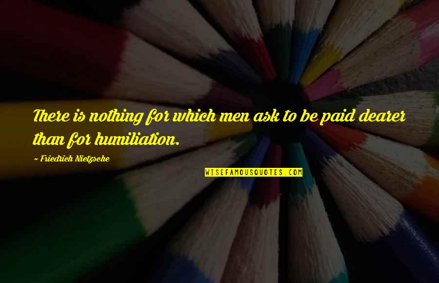 Be Nothing Quotes By Friedrich Nietzsche: There is nothing for which men ask to