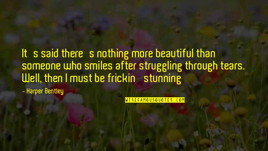 Be Nothing Quotes By Harper Bentley: It's said there's nothing more beautiful than someone