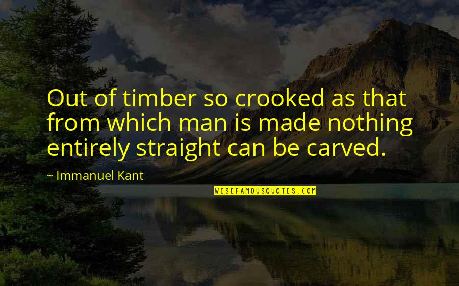 Be Nothing Quotes By Immanuel Kant: Out of timber so crooked as that from
