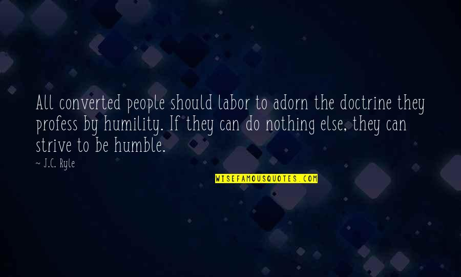 Be Nothing Quotes By J.C. Ryle: All converted people should labor to adorn the