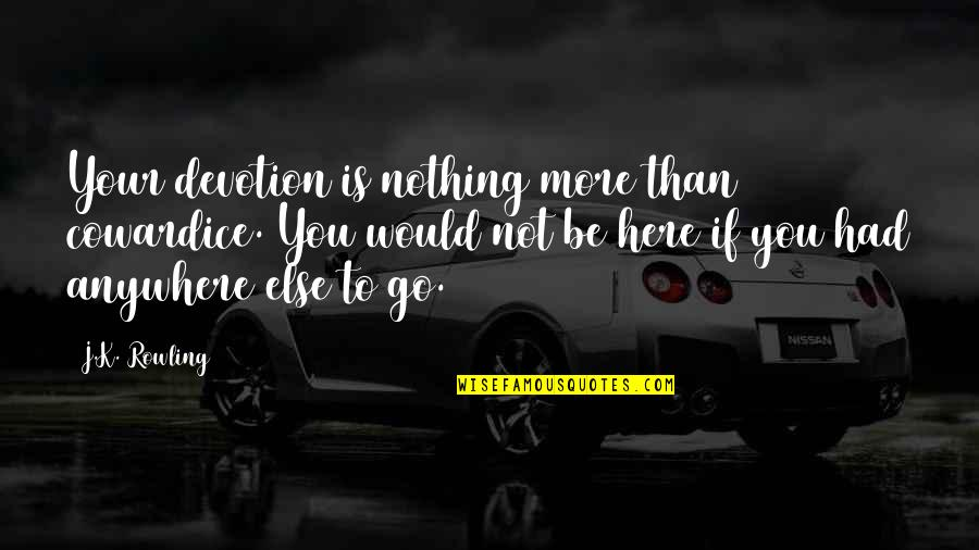 Be Nothing Quotes By J.K. Rowling: Your devotion is nothing more than cowardice. You