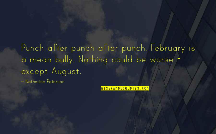 Be Nothing Quotes By Katherine Paterson: Punch after punch after punch. February is a