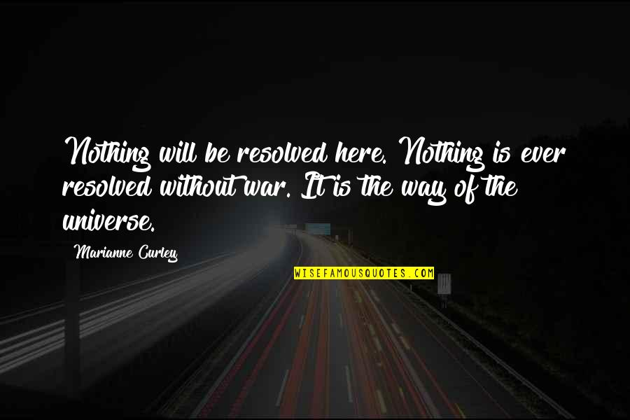 Be Nothing Quotes By Marianne Curley: Nothing will be resolved here. Nothing is ever