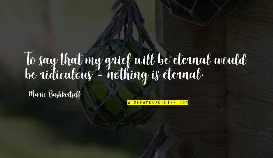 Be Nothing Quotes By Marie Bashkirtseff: To say that my grief will be eternal