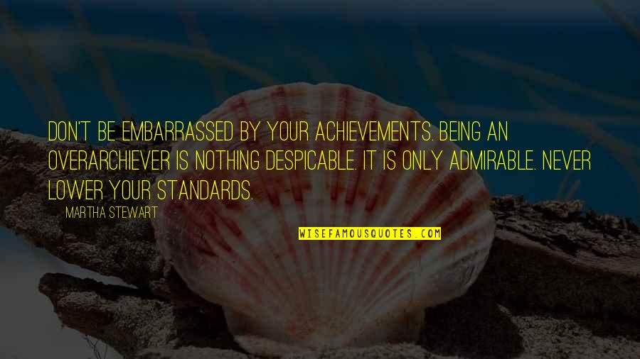 Be Nothing Quotes By Martha Stewart: Don't be embarrassed by your achievements. Being an