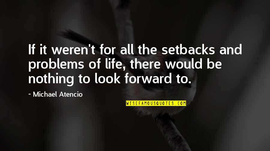 Be Nothing Quotes By Michael Atencio: If it weren't for all the setbacks and
