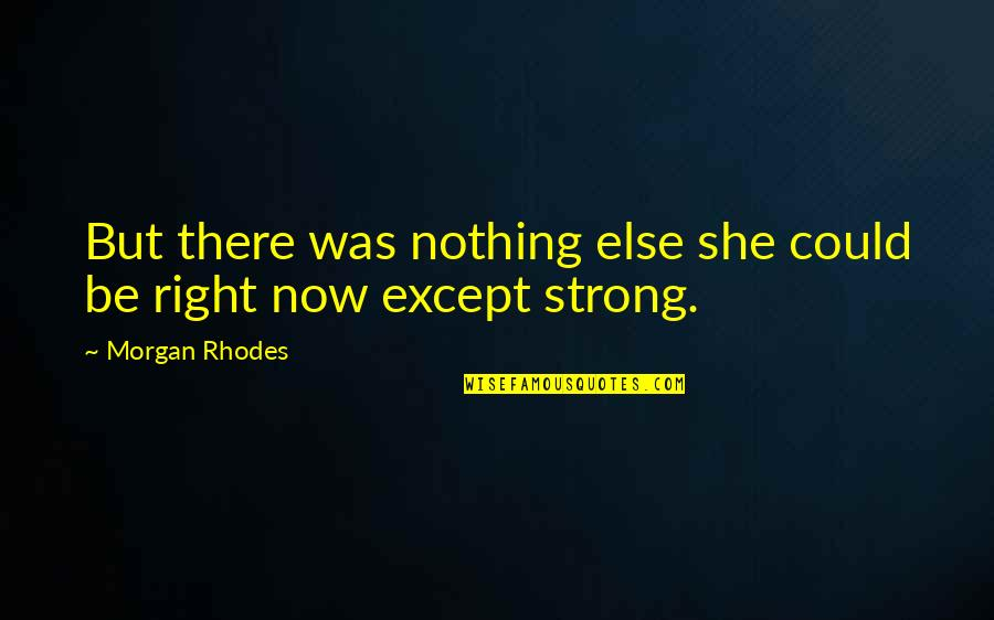 Be Nothing Quotes By Morgan Rhodes: But there was nothing else she could be