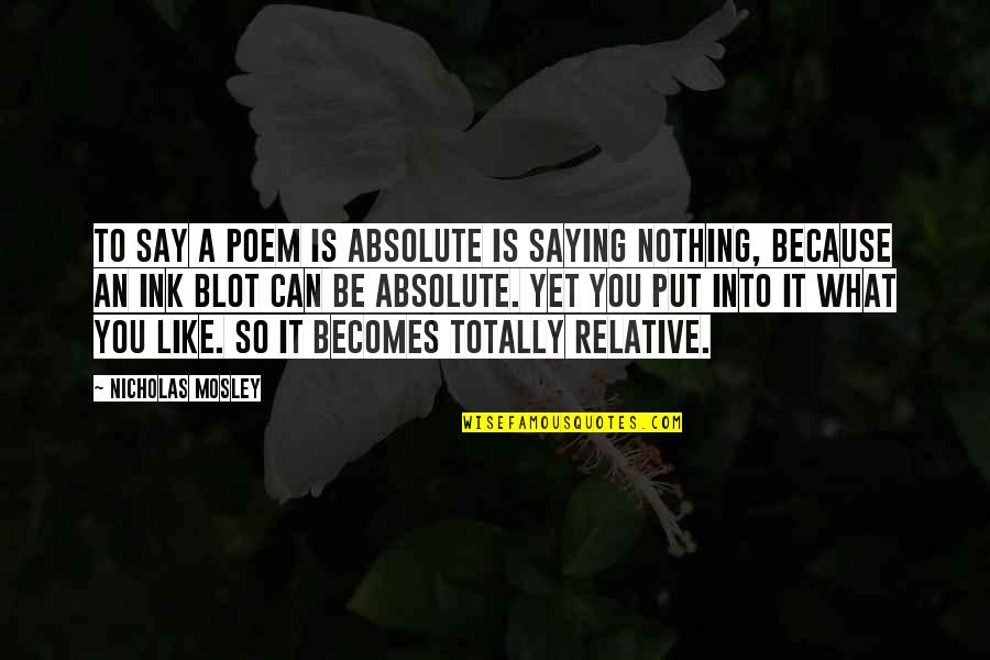 Be Nothing Quotes By Nicholas Mosley: To say a poem is absolute is saying