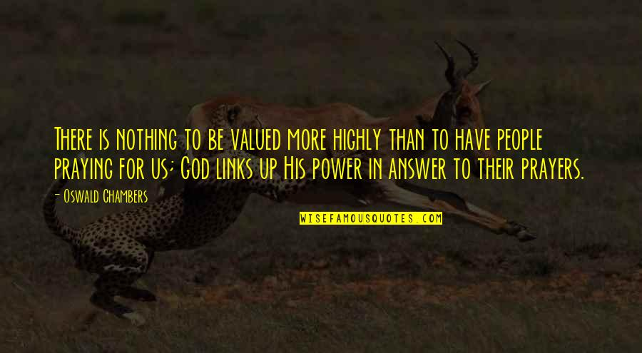 Be Nothing Quotes By Oswald Chambers: There is nothing to be valued more highly