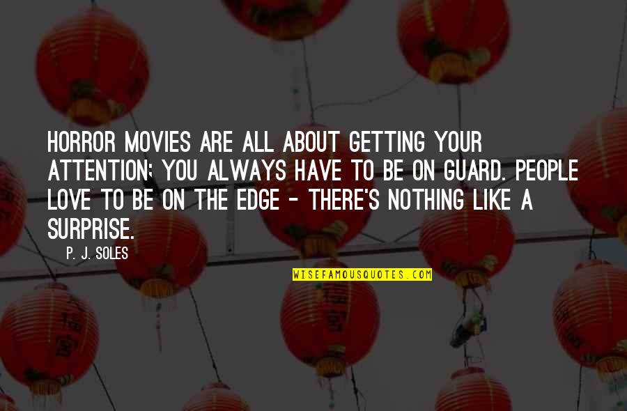 Be Nothing Quotes By P. J. Soles: Horror movies are all about getting your attention;