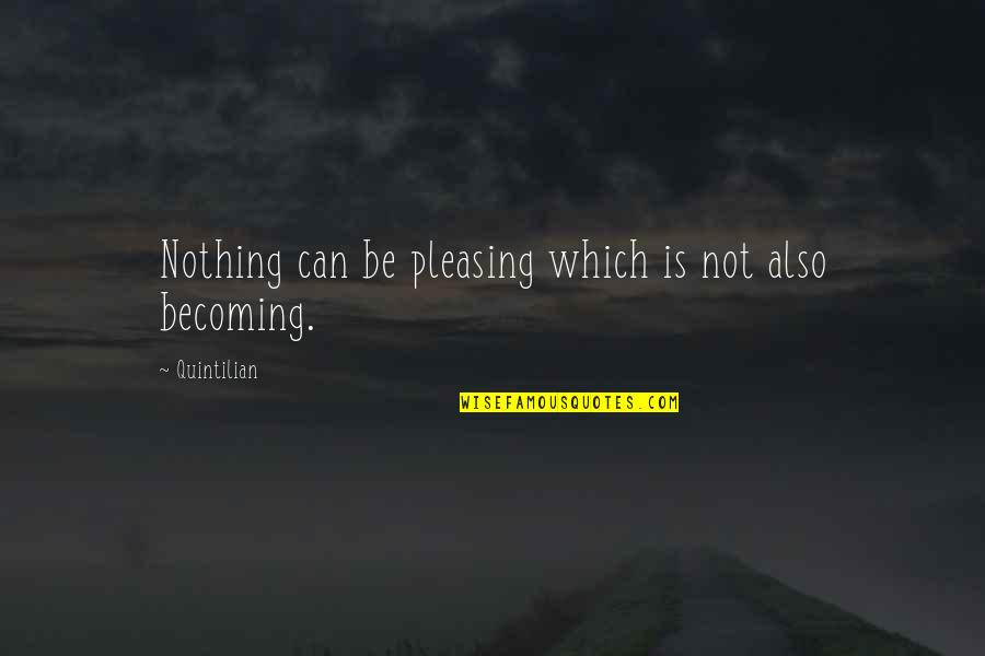Be Nothing Quotes By Quintilian: Nothing can be pleasing which is not also