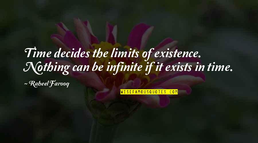Be Nothing Quotes By Raheel Farooq: Time decides the limits of existence. Nothing can