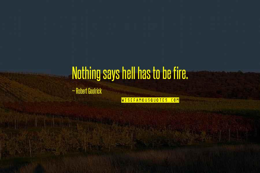 Be Nothing Quotes By Robert Goolrick: Nothing says hell has to be fire.