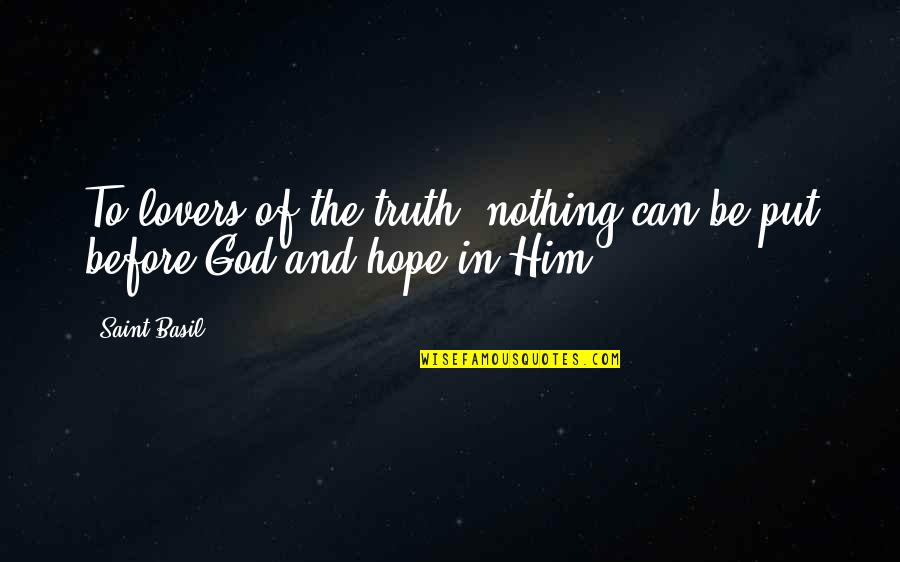 Be Nothing Quotes By Saint Basil: To lovers of the truth, nothing can be