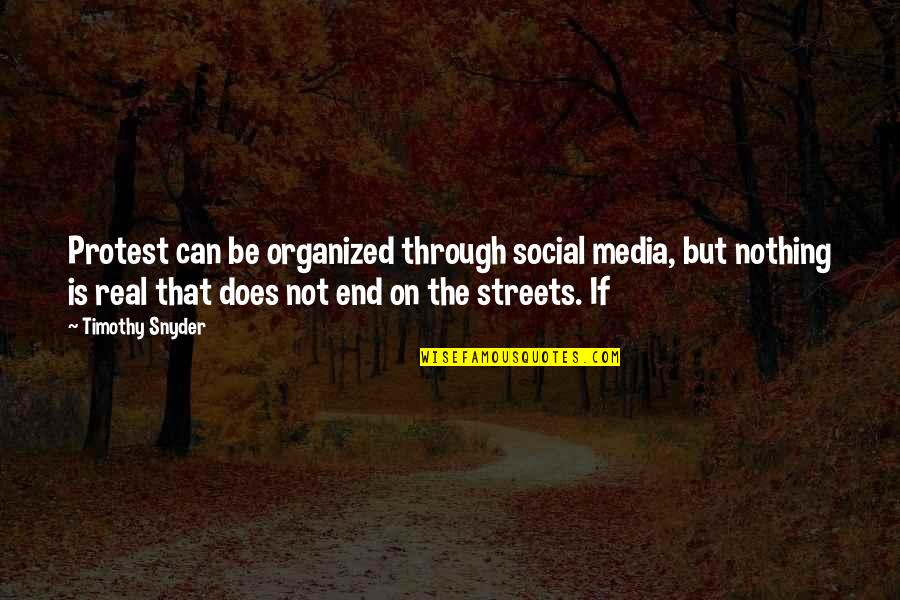 Be Nothing Quotes By Timothy Snyder: Protest can be organized through social media, but