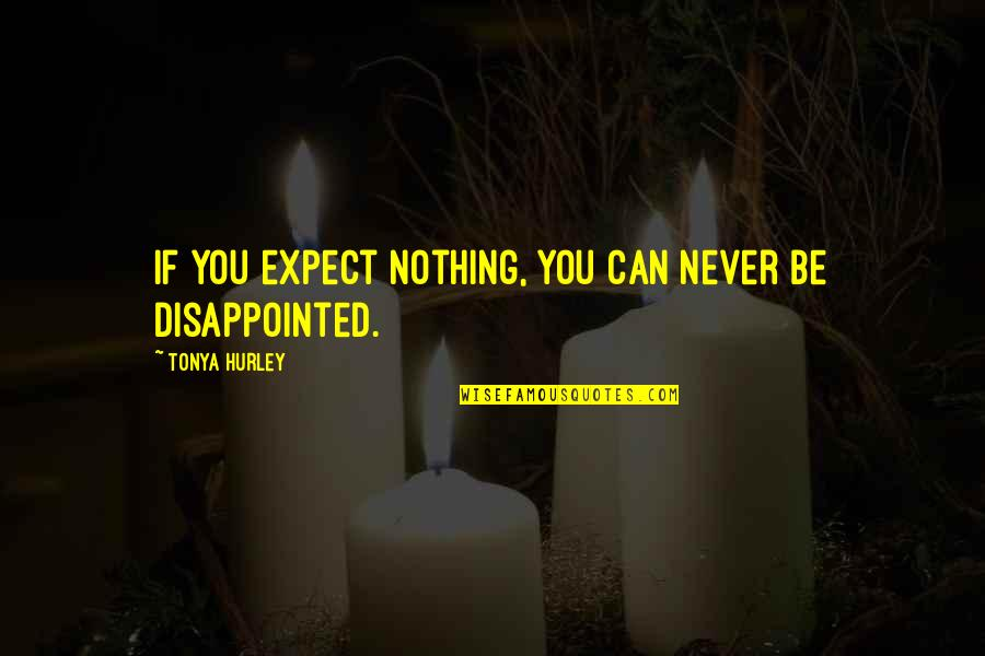 Be Nothing Quotes By Tonya Hurley: If you expect nothing, you can never be