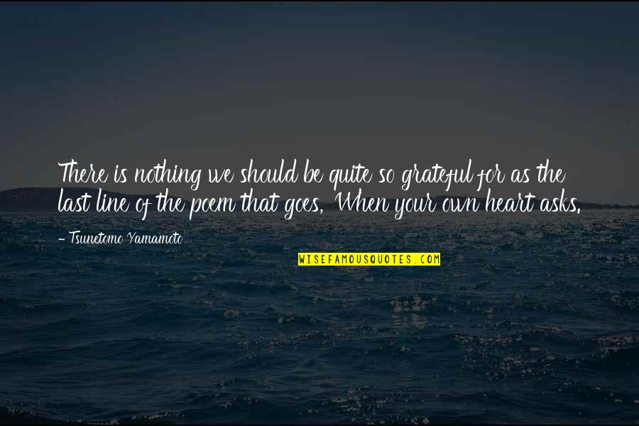 Be Nothing Quotes By Tsunetomo Yamamoto: There is nothing we should be quite so