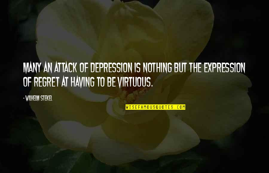 Be Nothing Quotes By Wilhelm Stekel: Many an attack of depression is nothing but
