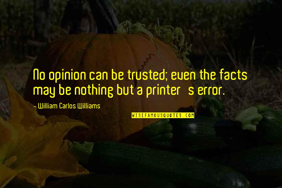 Be Nothing Quotes By William Carlos Williams: No opinion can be trusted; even the facts