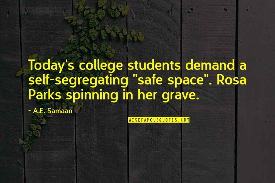 """Be Safe Today Quotes By A.E. Samaan: Today's college students demand a self-segregating """"safe space""""."""