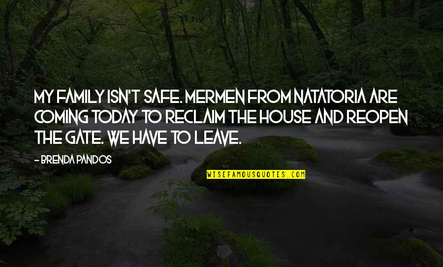 Be Safe Today Quotes By Brenda Pandos: My family isn't safe. Mermen from Natatoria are