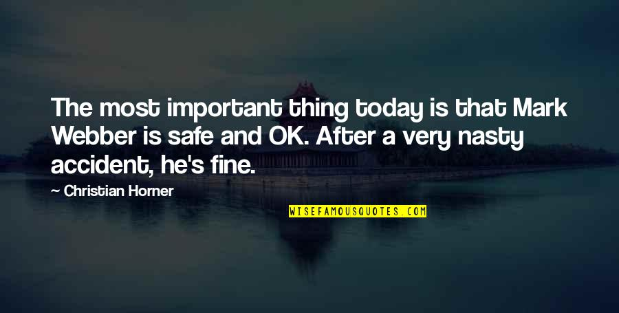 Be Safe Today Quotes By Christian Horner: The most important thing today is that Mark