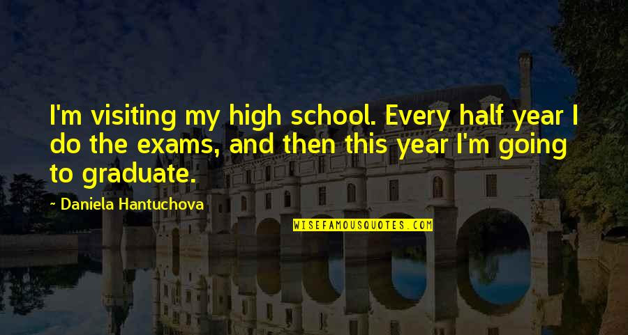 Be Safe Today Quotes By Daniela Hantuchova: I'm visiting my high school. Every half year