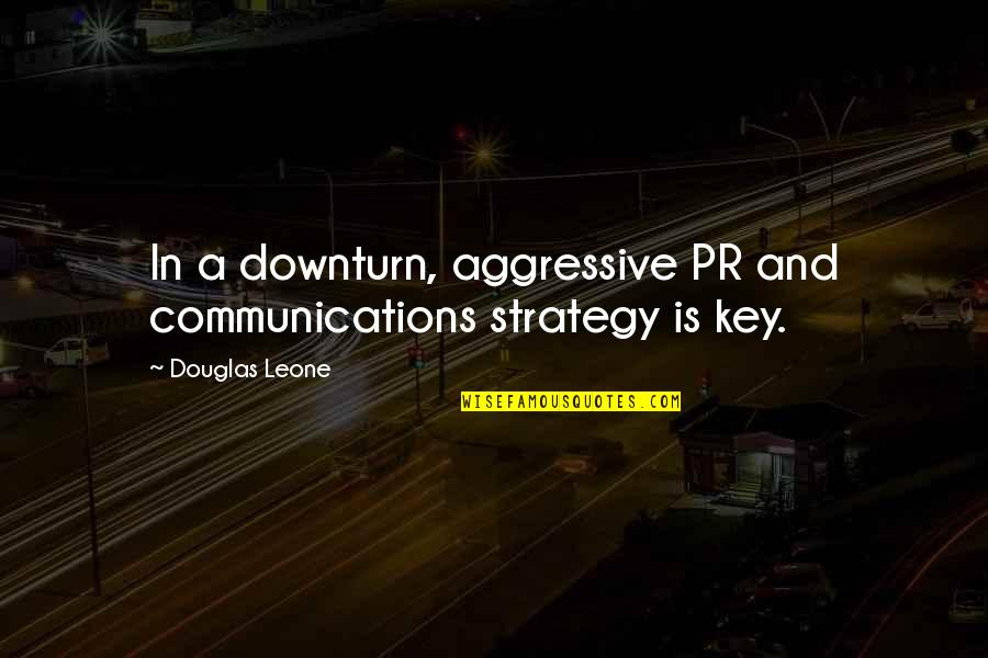 Be Safe Today Quotes By Douglas Leone: In a downturn, aggressive PR and communications strategy