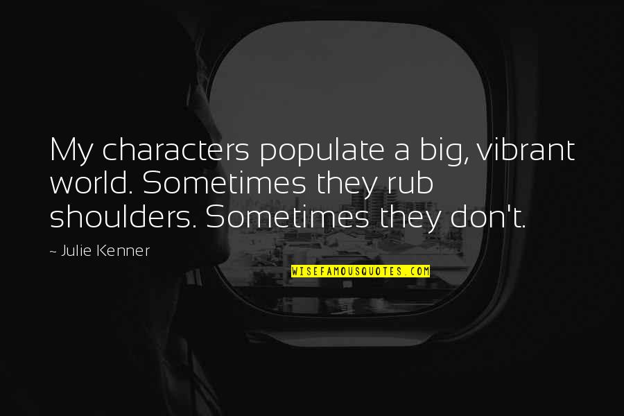 Be Safe Today Quotes By Julie Kenner: My characters populate a big, vibrant world. Sometimes