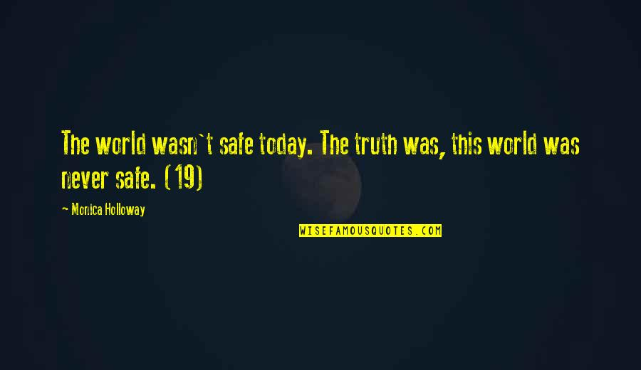 Be Safe Today Quotes By Monica Holloway: The world wasn't safe today. The truth was,