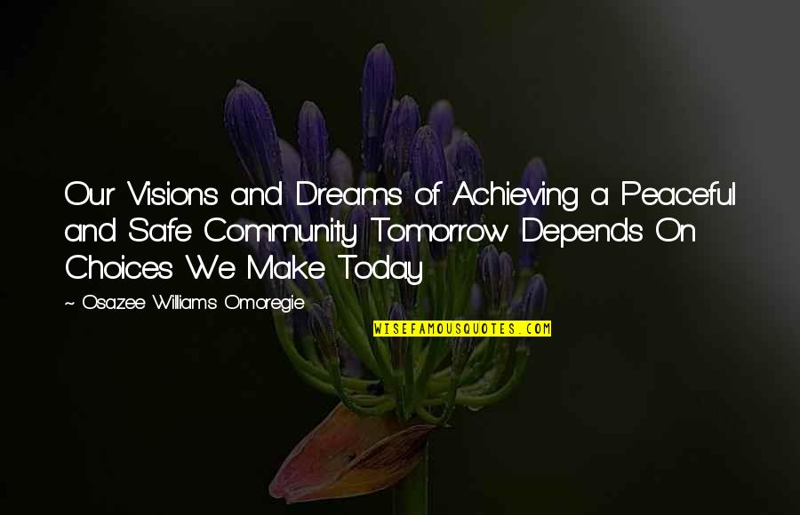 Be Safe Today Quotes By Osazee Williams Omoregie: Our Visions and Dreams of Achieving a Peaceful