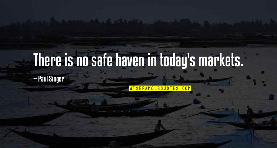 Be Safe Today Quotes By Paul Singer: There is no safe haven in today's markets.