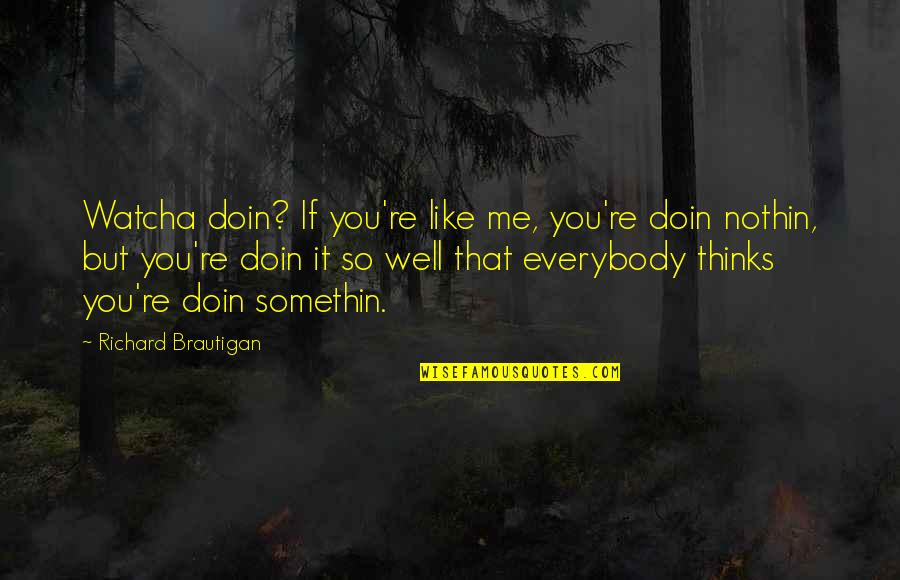Be Safe Today Quotes By Richard Brautigan: Watcha doin? If you're like me, you're doin
