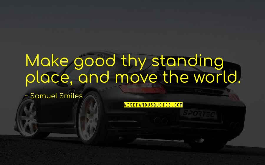 Be Safe Today Quotes By Samuel Smiles: Make good thy standing place, and move the