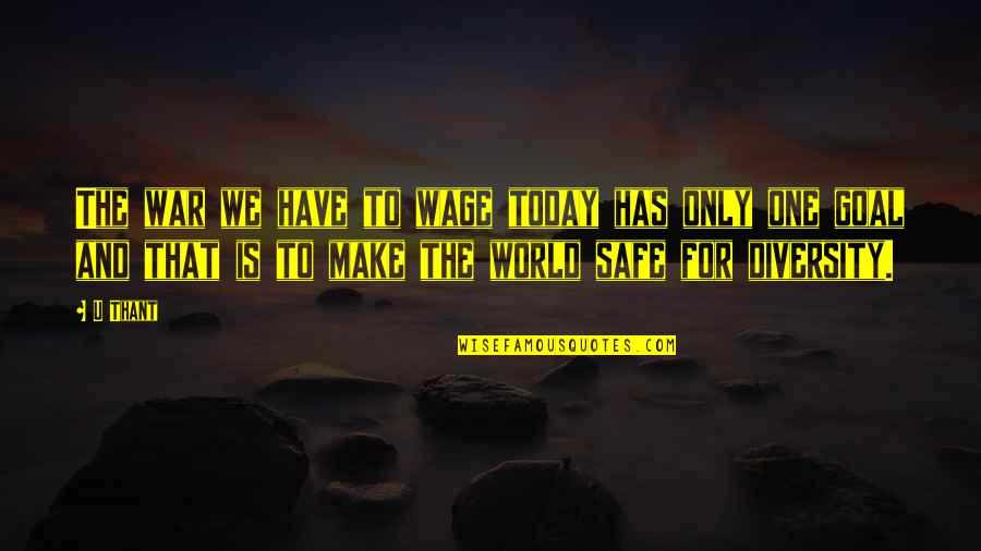 Be Safe Today Quotes By U Thant: The war we have to wage today has