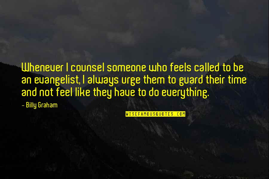 Be Someone's Everything Quotes By Billy Graham: Whenever I counsel someone who feels called to