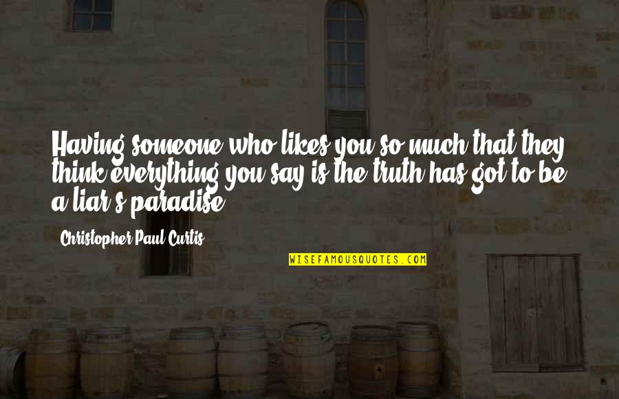 Be Someone's Everything Quotes By Christopher Paul Curtis: Having someone who likes you so much that